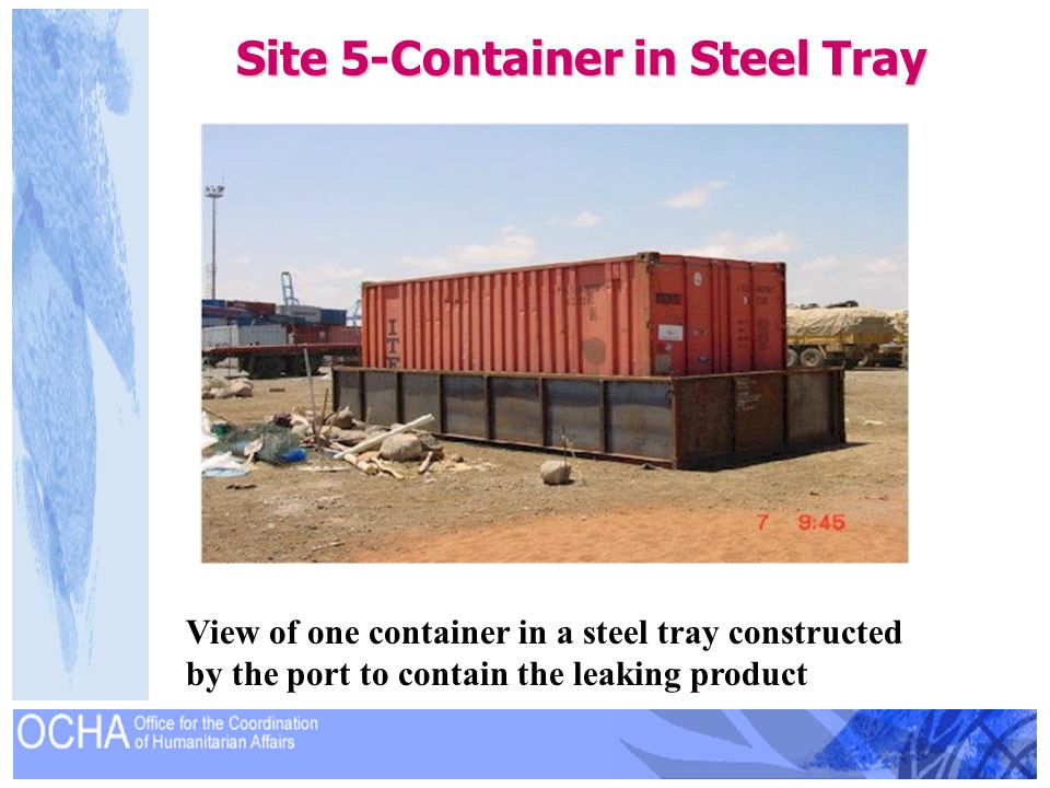 Site 5-Container in Steel Tray View of one container in a steel tray constructed by the port to contain the leaking product