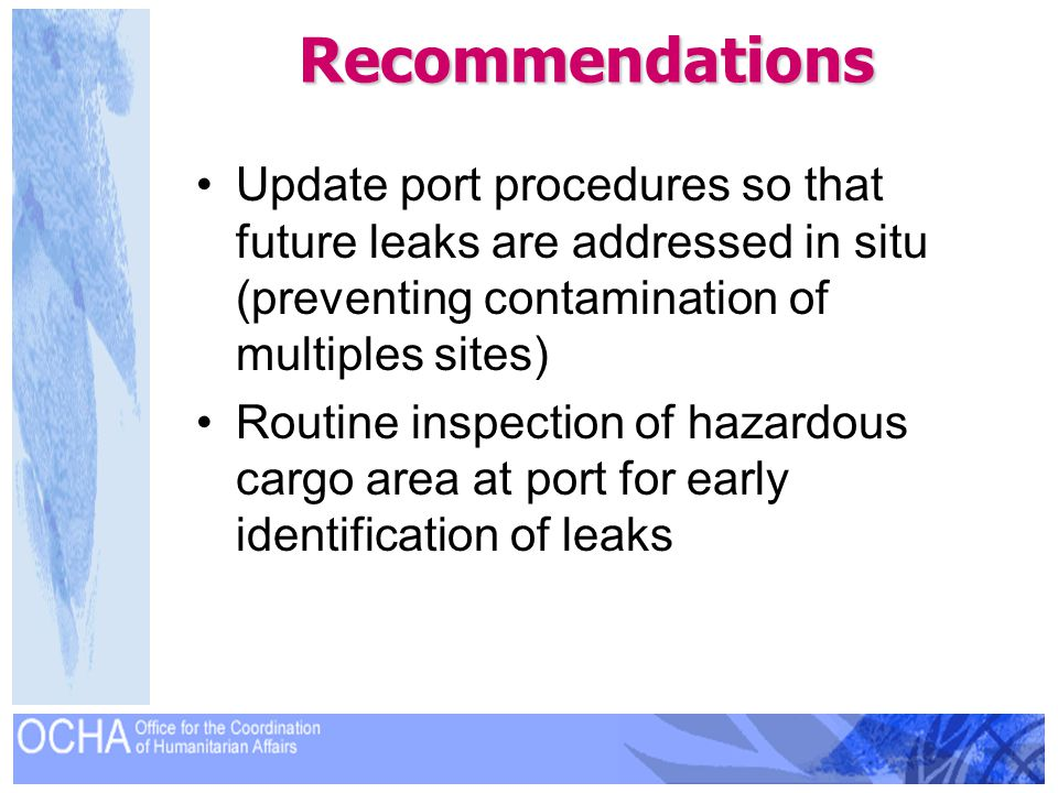 Recommendations Update port procedures so that future leaks are addressed in situ (preventing contamination of multiples sites) Routine inspection of