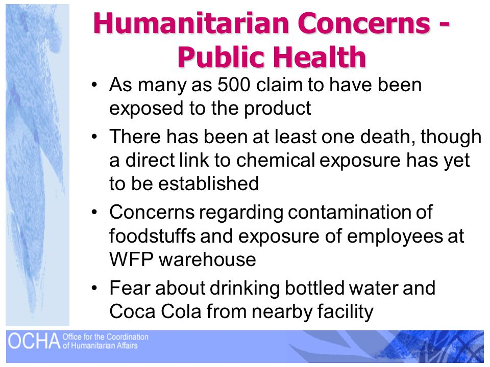 Humanitarian Concerns - Public Health As many as 500 claim to have been exposed to the product There has been at least one death, though a direct link