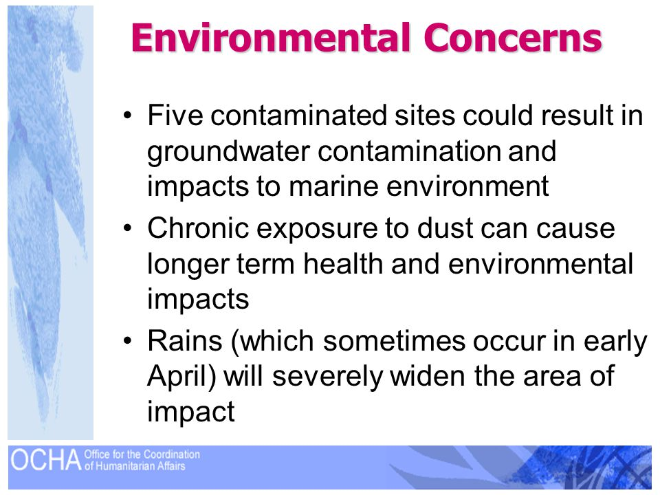 Environmental Concerns Five contaminated sites could result in groundwater contamination and impacts to marine environment Chronic exposure to dust ca
