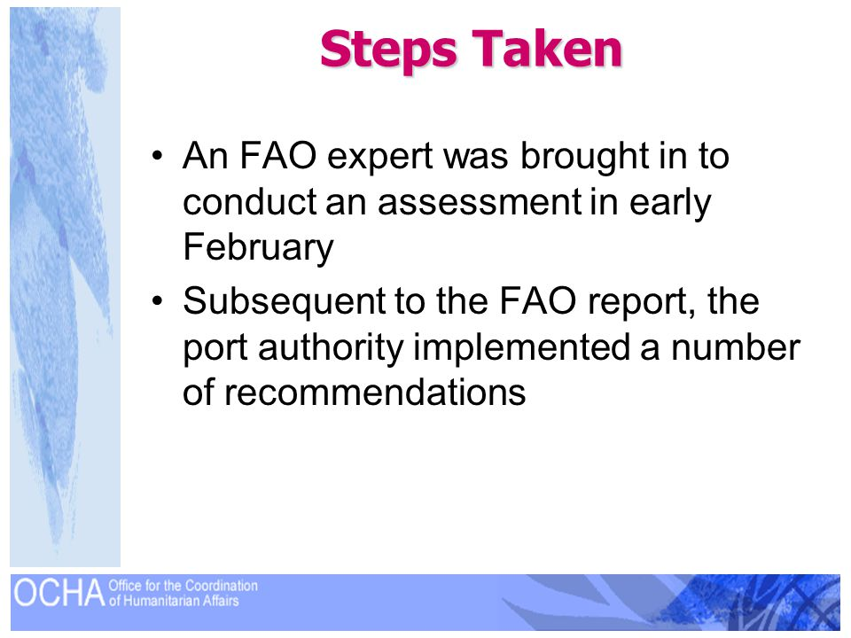 Steps Taken An FAO expert was brought in to conduct an assessment in early February Subsequent to the FAO report, the port authority implemented a num