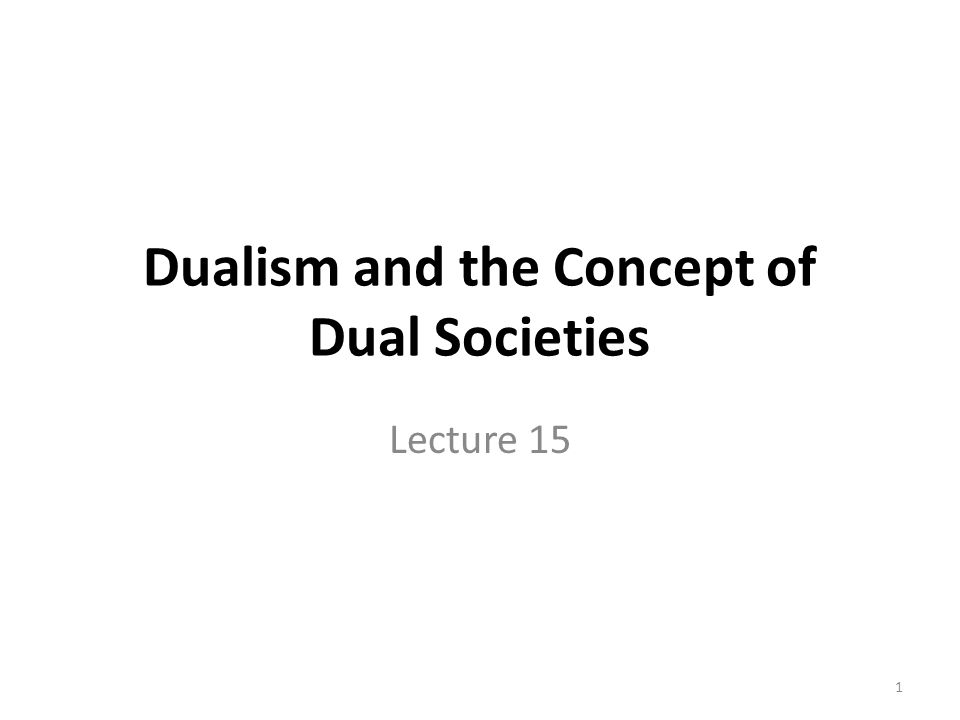 Dualism and the Concept of Dual Societies Lecture 15 1