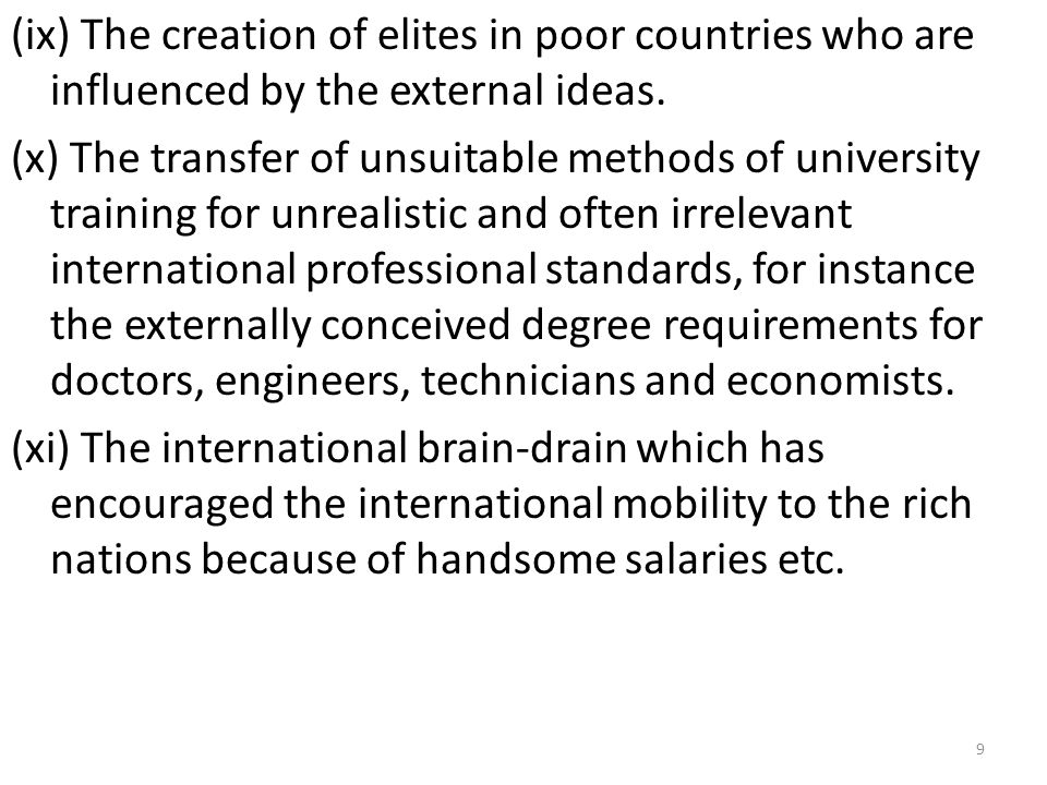 (ix) The creation of elites in poor countries who are influenced by the external ideas. (x) The transfer of unsuitable methods of university training