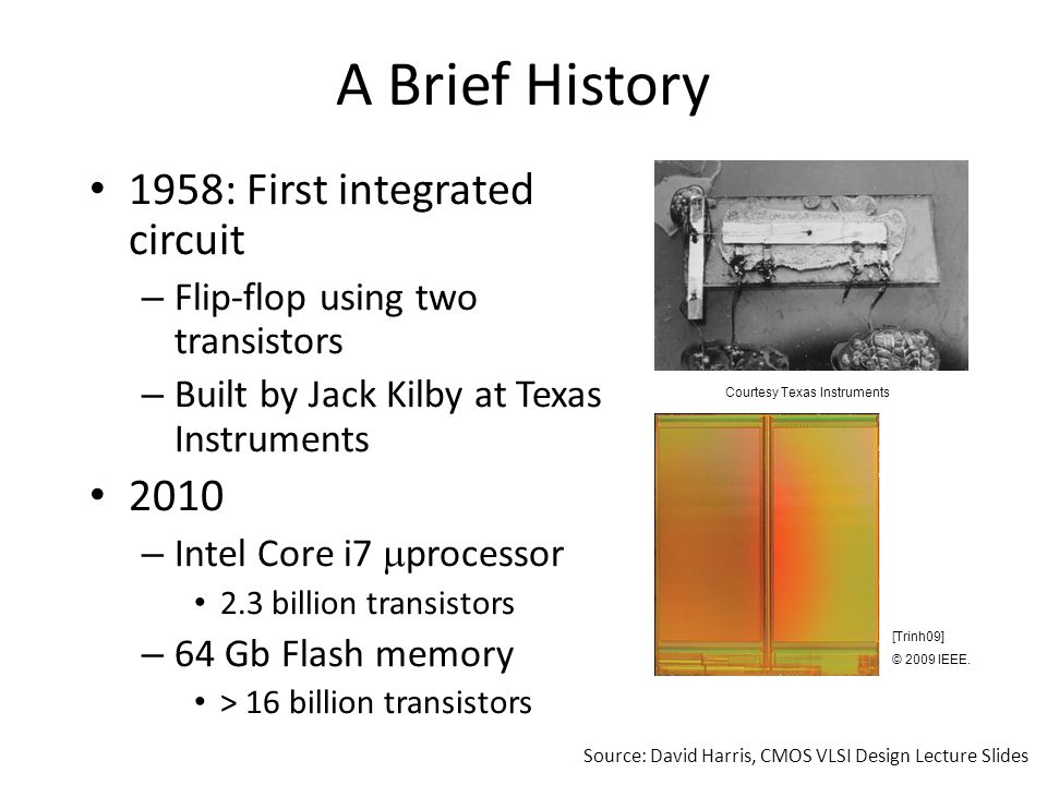 Annual Sales >10 19 transistors manufactured in 2008 – 1 billion for every human on the planet Source: David Harris, CMOS VLSI Design Lecture Slides