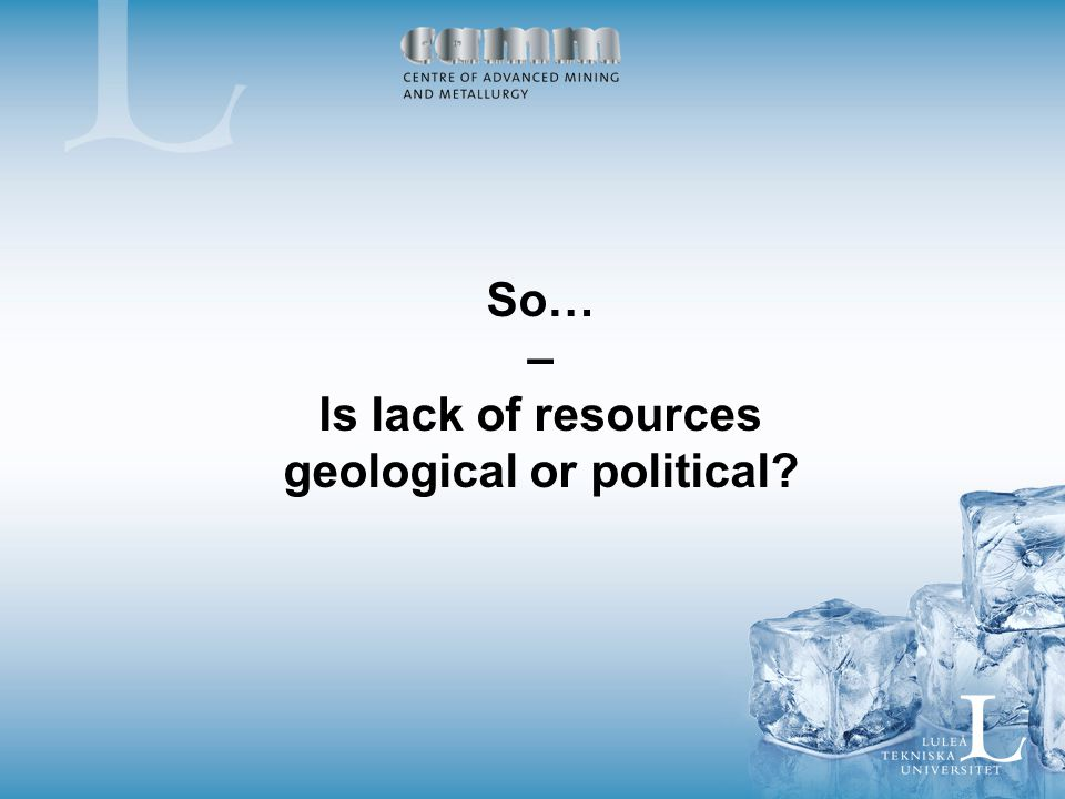 So… – Is lack of resources geological or political?