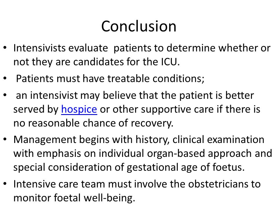 Conclusion Intensivists evaluate patients to determine whether or not they are candidates for the ICU.