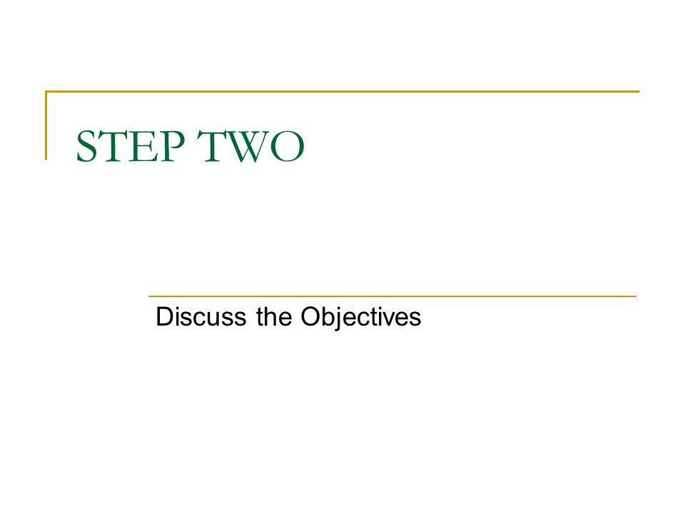 STEP TWO Discuss the Objectives
