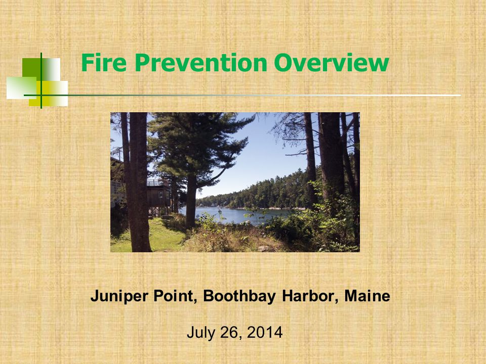 Juniper Point, Boothbay Harbor, Maine Fire Prevention Overview July 26, 2014