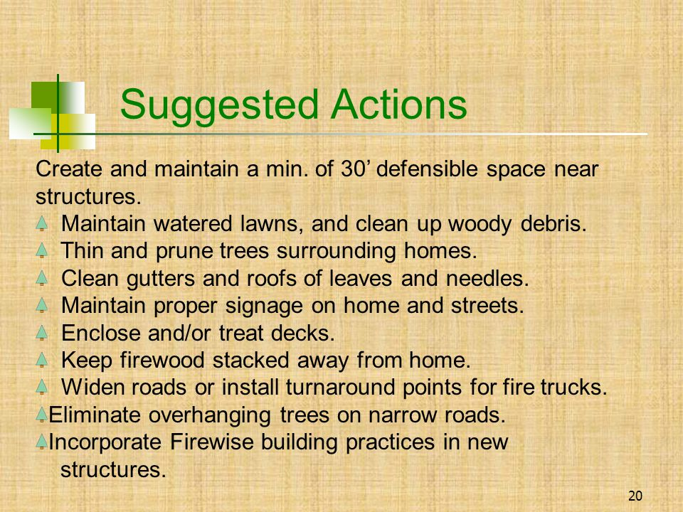 20 Suggested Actions Create and maintain a min. of 30' defensible space near structures.