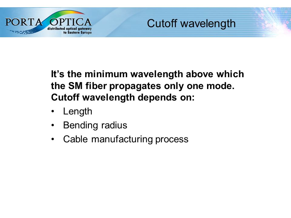 18 Cutoff wavelength It's the minimum wavelength above which the SM fiber propagates only one mode.