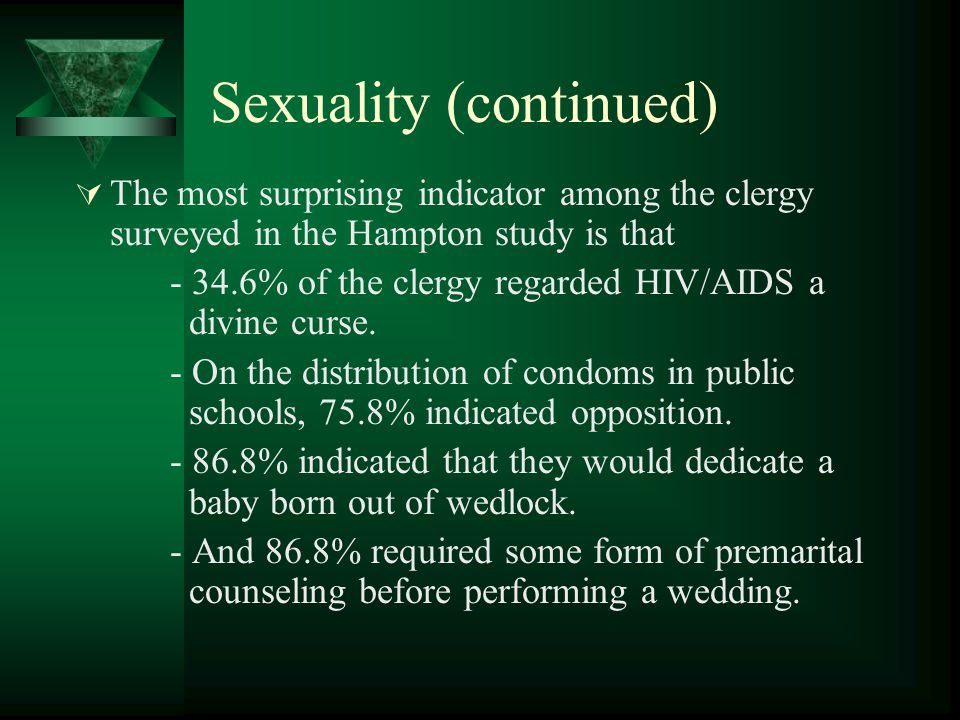 Sexuality (continued)  The most surprising indicator among the clergy surveyed in the Hampton study is that - 34.6% of the clergy regarded HIV/AIDS a divine curse.