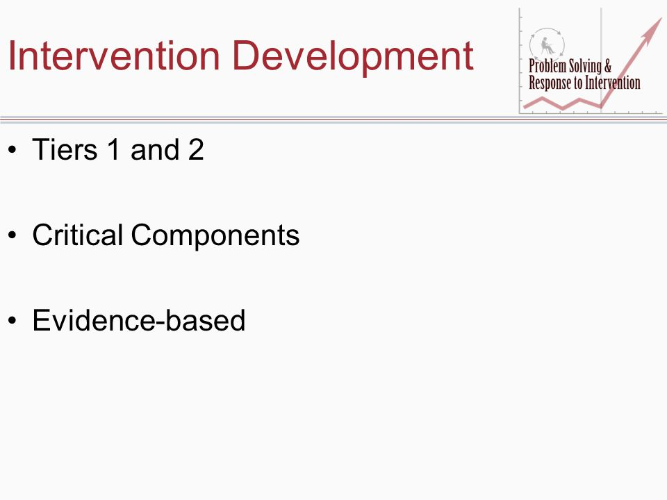 Intervention Development Tiers 1 and 2 Critical Components Evidence-based