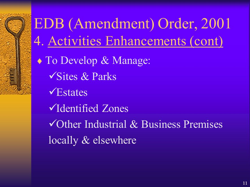 10 EDB (Amendment) Order, 2001 4. Activities Enhancements  To underwrite Industrial Enterprises Issuance of: Stocks Shares Bonds Debentures