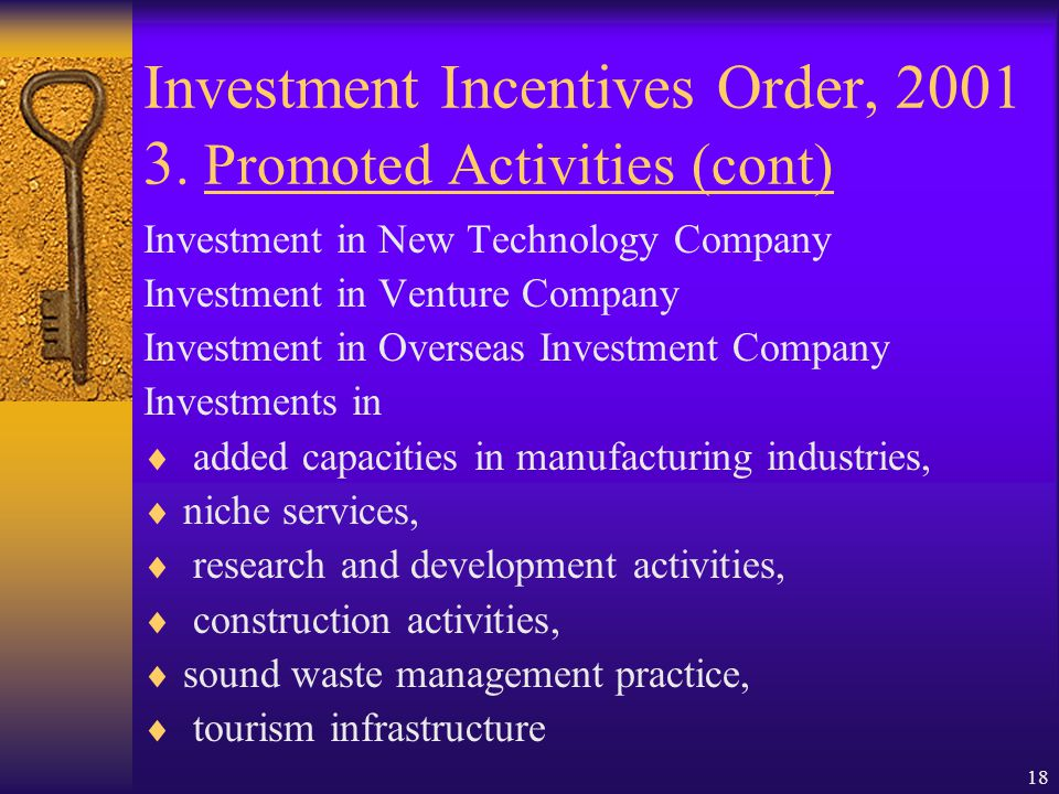 17 Investment Incentives Order, 2001 3. Promoted Enterprise and Companies  Pioneer Enterprise( incl. Activities in High Tech Park)  Expansion of Est