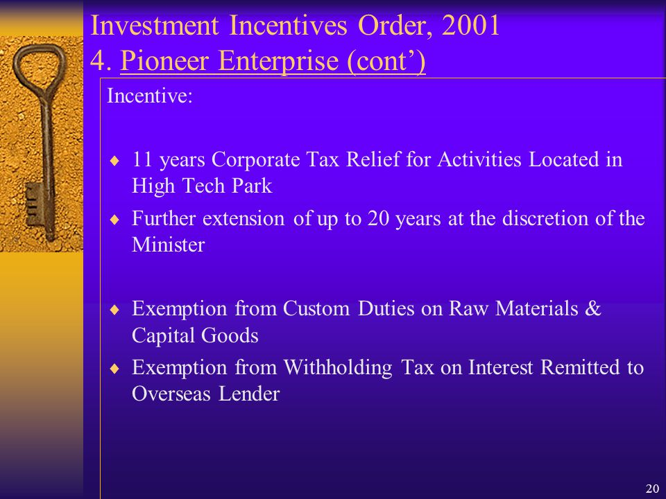 19 Investment Incentives Order, 2001 4. Pioneer Entreprise Objective:  To encourage the development of commercial scale new manufacturing and primary