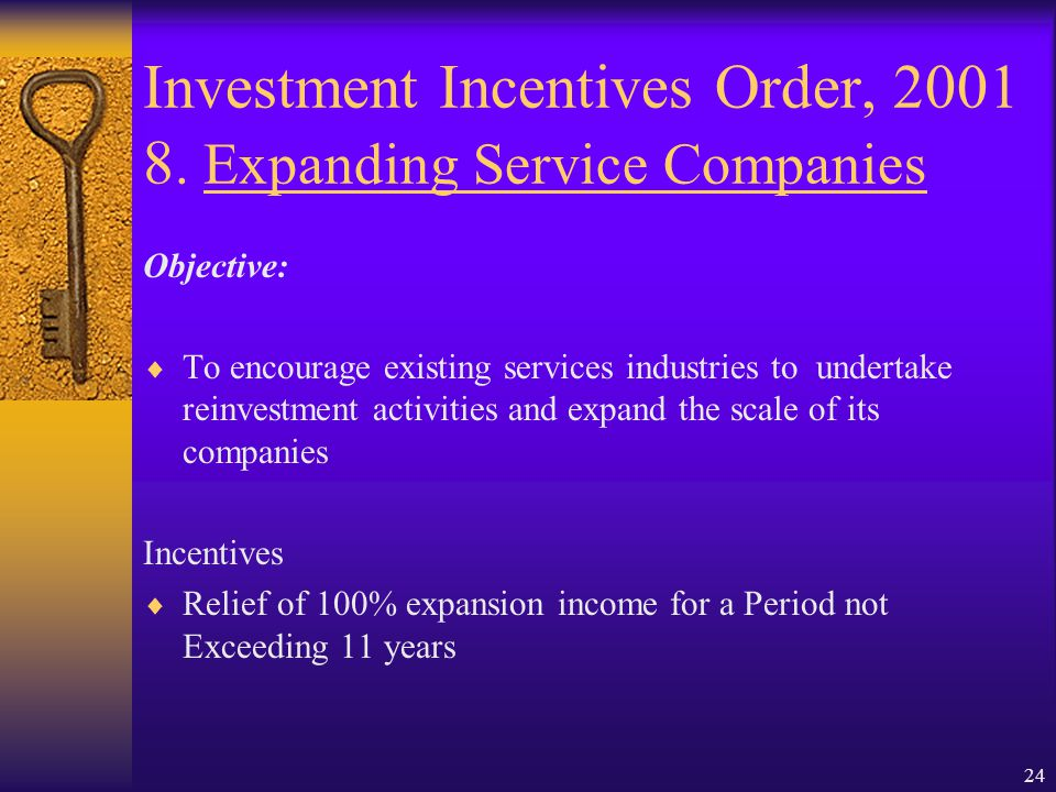 23 Investment Incentives Order, 2001 7. Expanding enterprise Objective:  To encourage existing industries to undertake reinvestment activities and ex