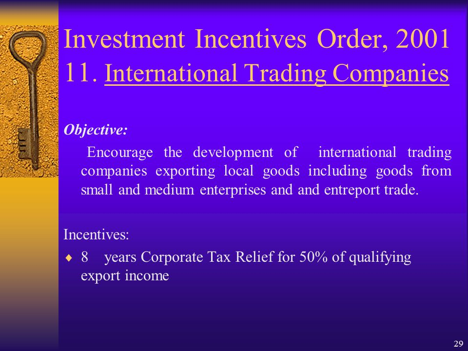 28 Investment Incentives Order, 2001 10. Export Service Company Objective: Encourage services industries to venture into export market particularly in