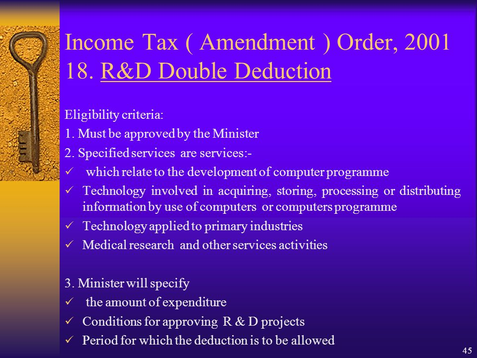 44 Income Tax ( Amendment ) Order, 2001 18. R&D Double Deduction Objective: To promote firms to continue undertaking the research and development acti