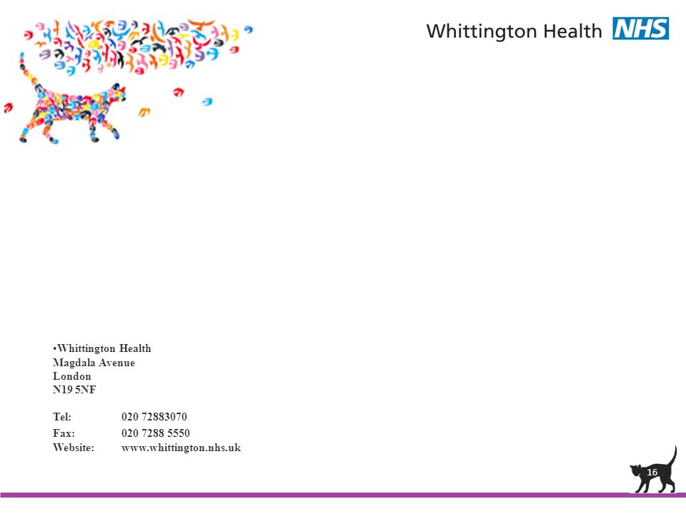 16 Whittington Health Magdala Avenue London N19 5NF Tel:020 72883070 Fax:020 7288 5550 Website:www.whittington.nhs.uk