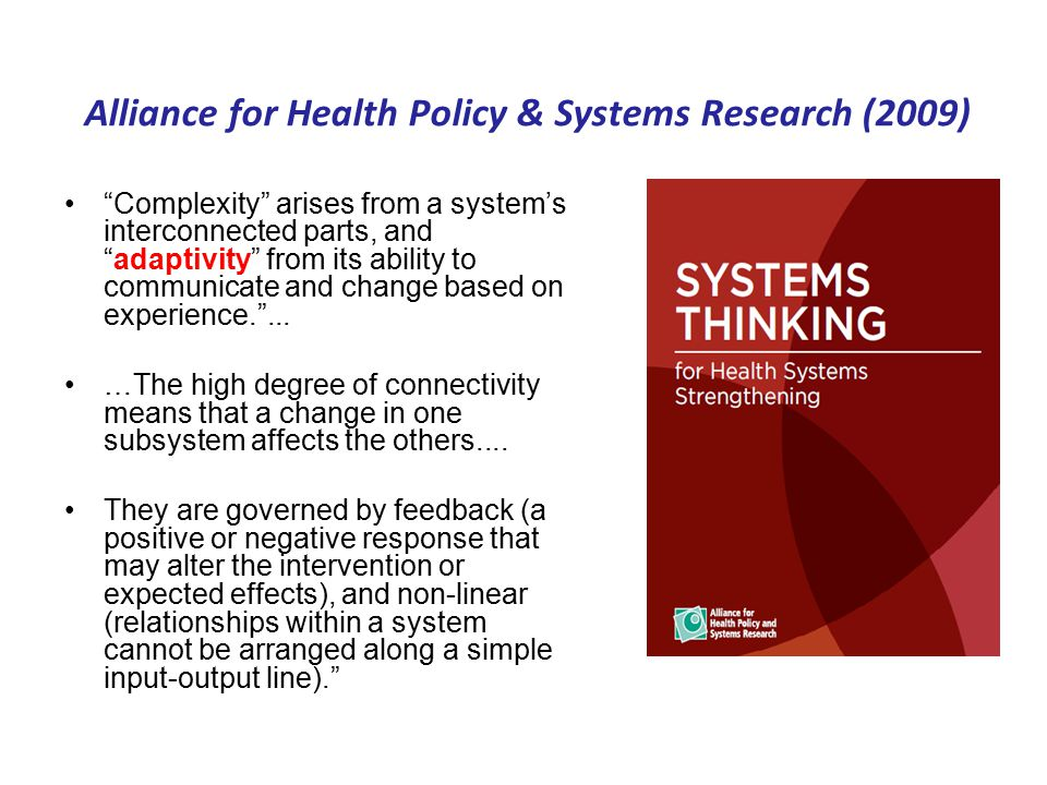 Alliance for Health Policy & Systems Research (2009) Complexity arises from a system's interconnected parts, and adaptivity from its ability to communicate and change based on experience. ...