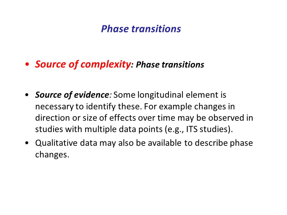 Phase transitions Source of complexity : Phase transitions Source of evidence: Some longitudinal element is necessary to identify these.