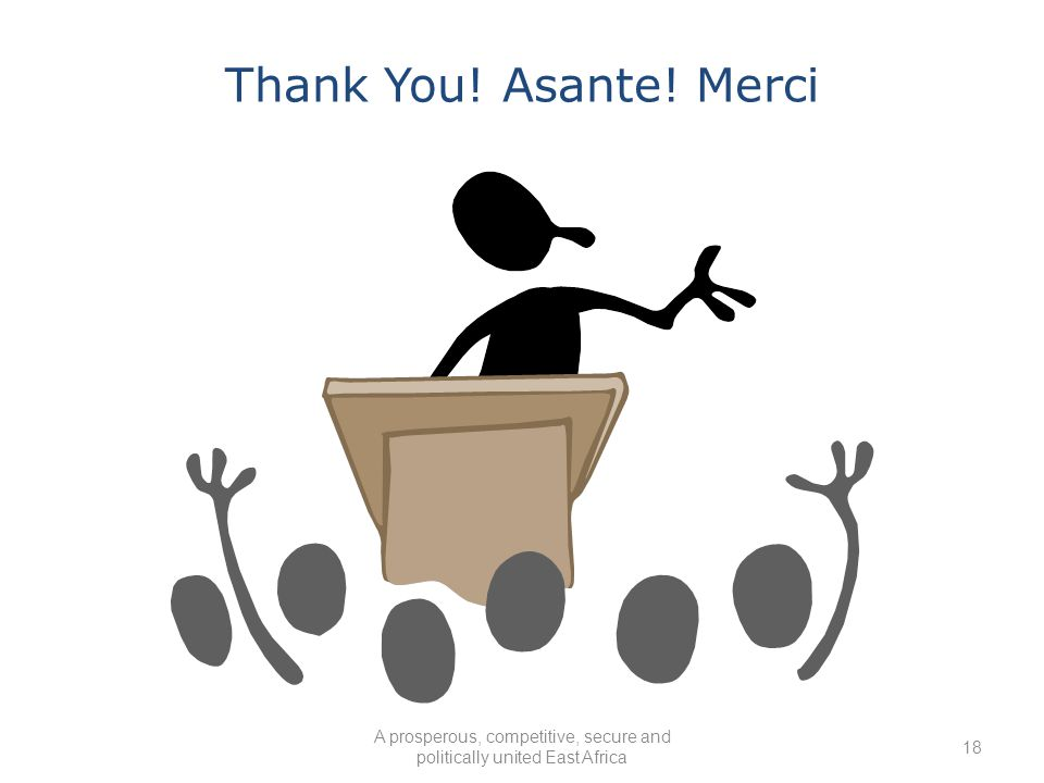A prosperous, competitive, secure and politically united East Africa Thank You! Asante! Merci 18