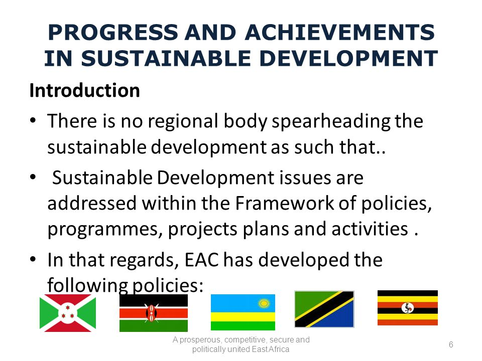 PROGRESS AND ACHIEVEMENTS IN SUSTAINABLE DEVELOPMENT Introduction There is no regional body spearheading the sustainable development as such that..