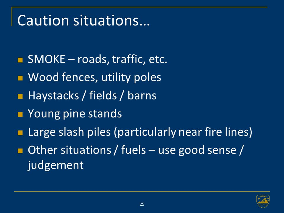 25 Caution situations… SMOKE – roads, traffic, etc.