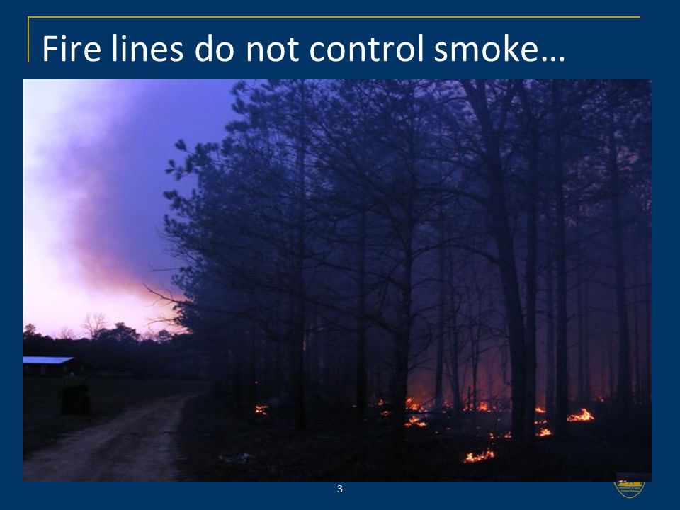 4 Definitions… Fire line – any constructed disruption in a fuel source to stop or control the spread of fire or provide a line from which to suppress a fire Fire break – a naturally, or already existing fuel break such as a creek, green farm field, road, pond, lake, etc.