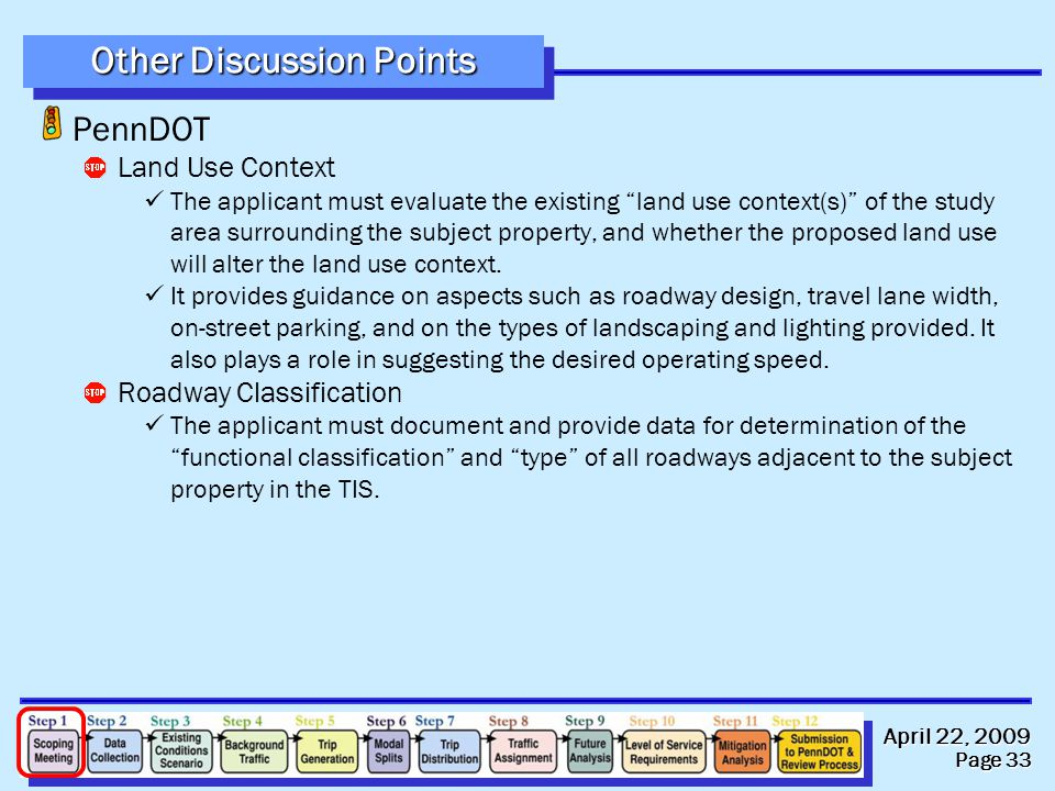 April 22, 2009 Page 33 Other Discussion Points PennDOT Land Use Context The applicant must evaluate the existing land use context(s) of the study area surrounding the subject property, and whether the proposed land use will alter the land use context.