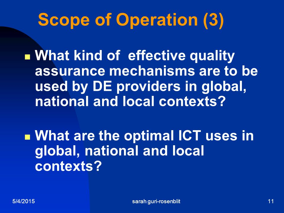 5/4/2015sarah guri-rosenblit11 Scope of Operation (3) What kind of effective quality assurance mechanisms are to be used by DE providers in global, na