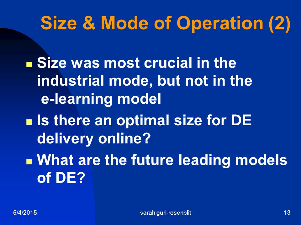5/4/2015sarah guri-rosenblit13 Size & Mode of Operation (2) Size was most crucial in the industrial mode, but not in the e-learning model Is there an