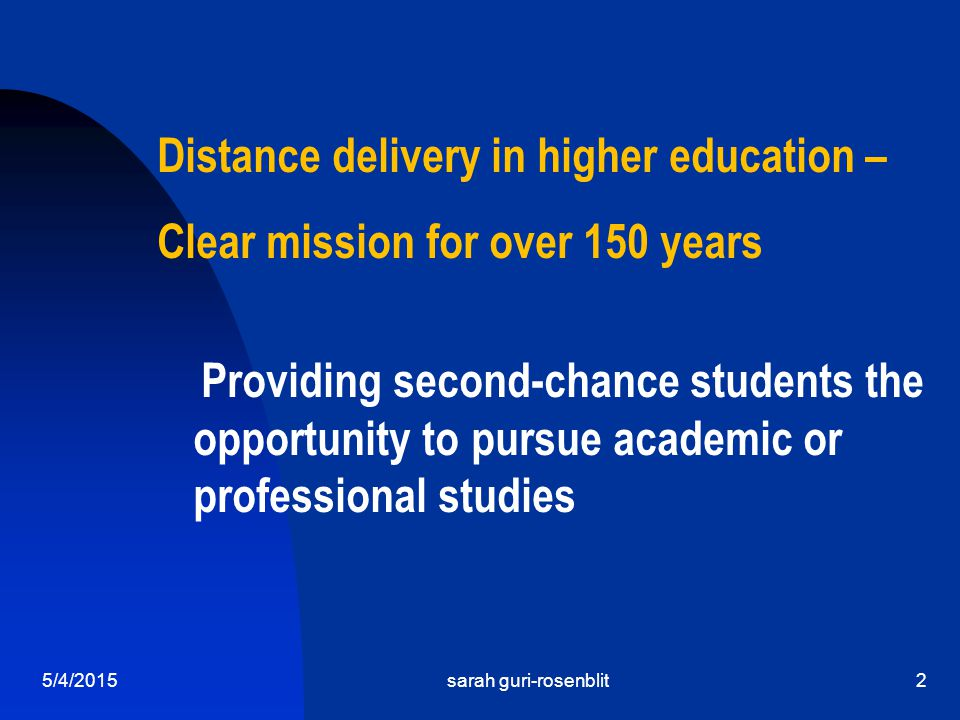 5/4/2015sarah guri-rosenblit2 Distance delivery in higher education – Clear mission for over 150 years Providing second-chance students the opportunit