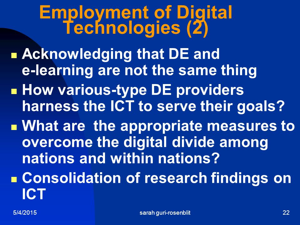 5/4/2015sarah guri-rosenblit22 Employment of Digital Technologies (2) Acknowledging that DE and e-learning are not the same thing How various-type DE providers harness the ICT to serve their goals.