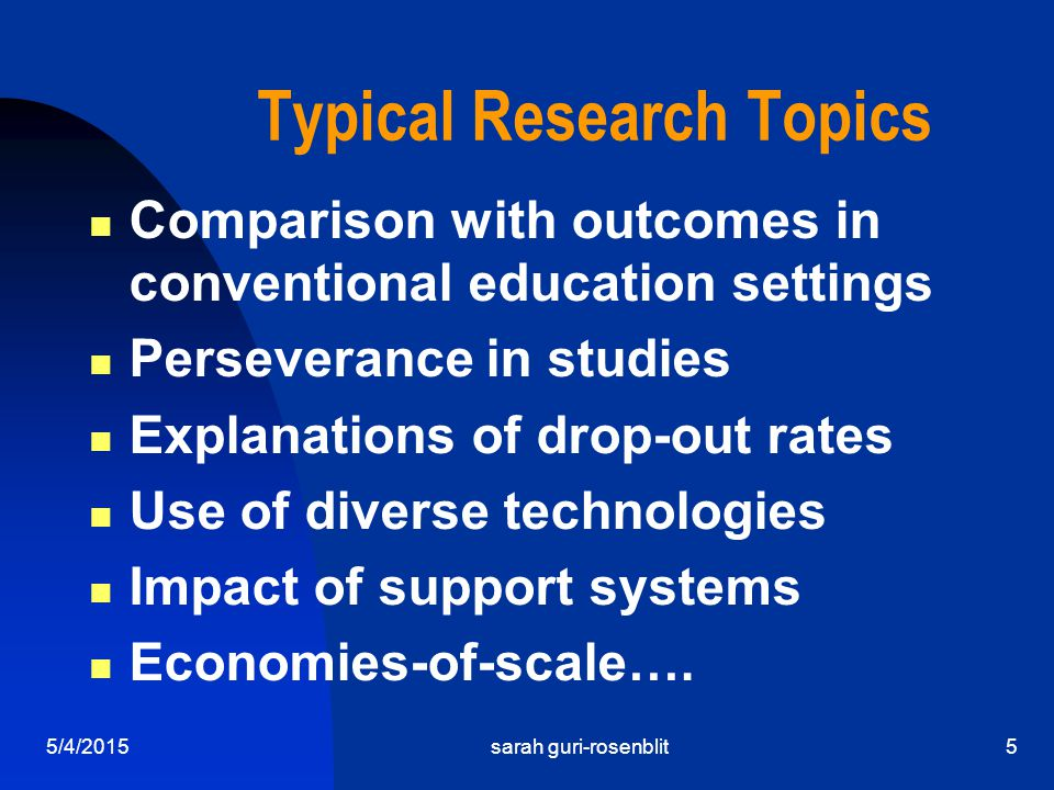 5/4/2015sarah guri-rosenblit5 Typical Research Topics Comparison with outcomes in conventional education settings Perseverance in studies Explanations