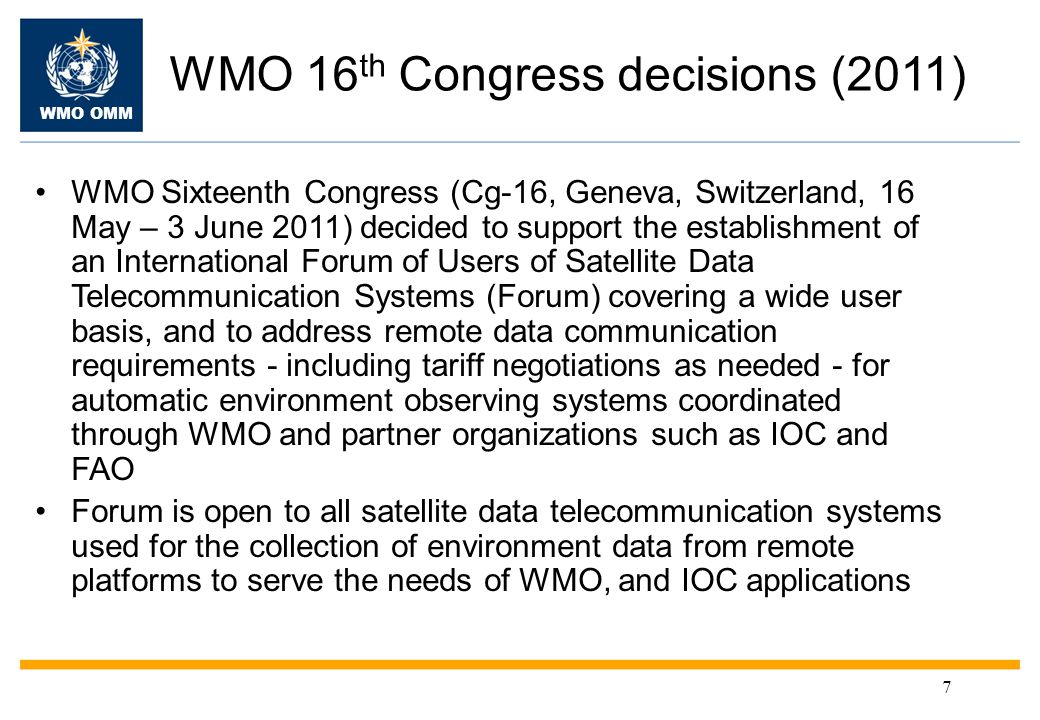 WMO OMM Recommendations The ad hoc International Forum of Users of Satellite Data Telecommunication Systems (Satcom Forum, Paris, France, 3-4 October 2013) made the following recommendations: (1) Recommendations regarding the use of the Inmarsat satellite data telecommunication system: –(i) Inmarsat is used for moored data buoys and tsunami buoys for transmission of data terminal to terminal and terminal to server.