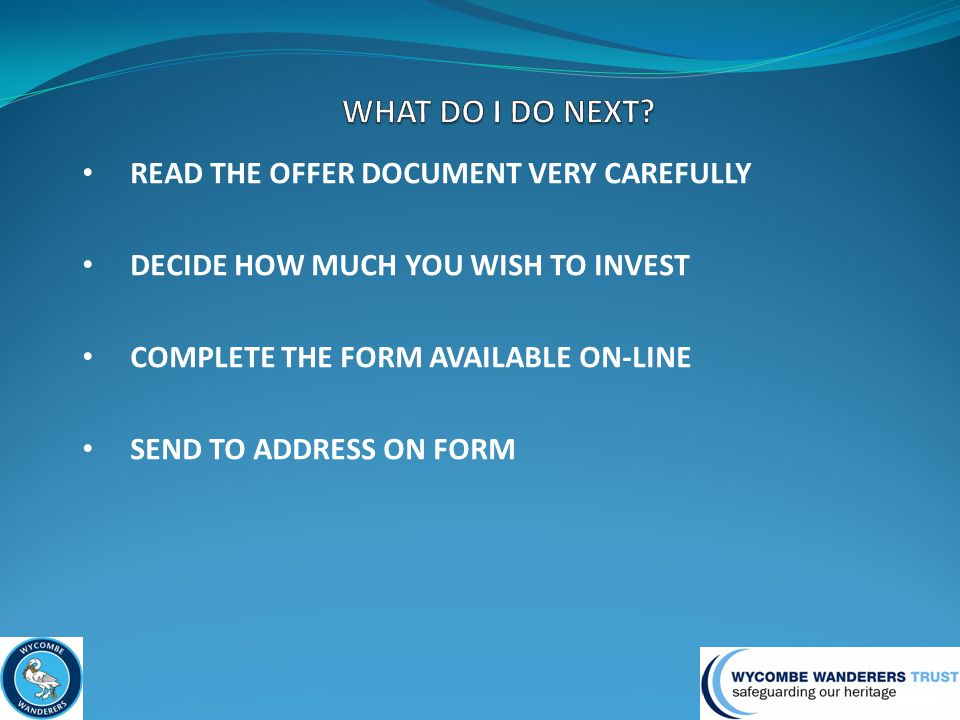 READ THE OFFER DOCUMENT VERY CAREFULLY DECIDE HOW MUCH YOU WISH TO INVEST COMPLETE THE FORM AVAILABLE ON-LINE SEND TO ADDRESS ON FORM