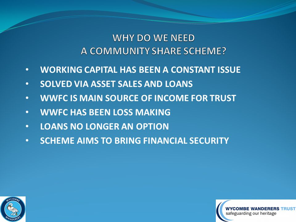 WORKING CAPITAL HAS BEEN A CONSTANT ISSUE SOLVED VIA ASSET SALES AND LOANS WWFC IS MAIN SOURCE OF INCOME FOR TRUST WWFC HAS BEEN LOSS MAKING LOANS NO LONGER AN OPTION SCHEME AIMS TO BRING FINANCIAL SECURITY