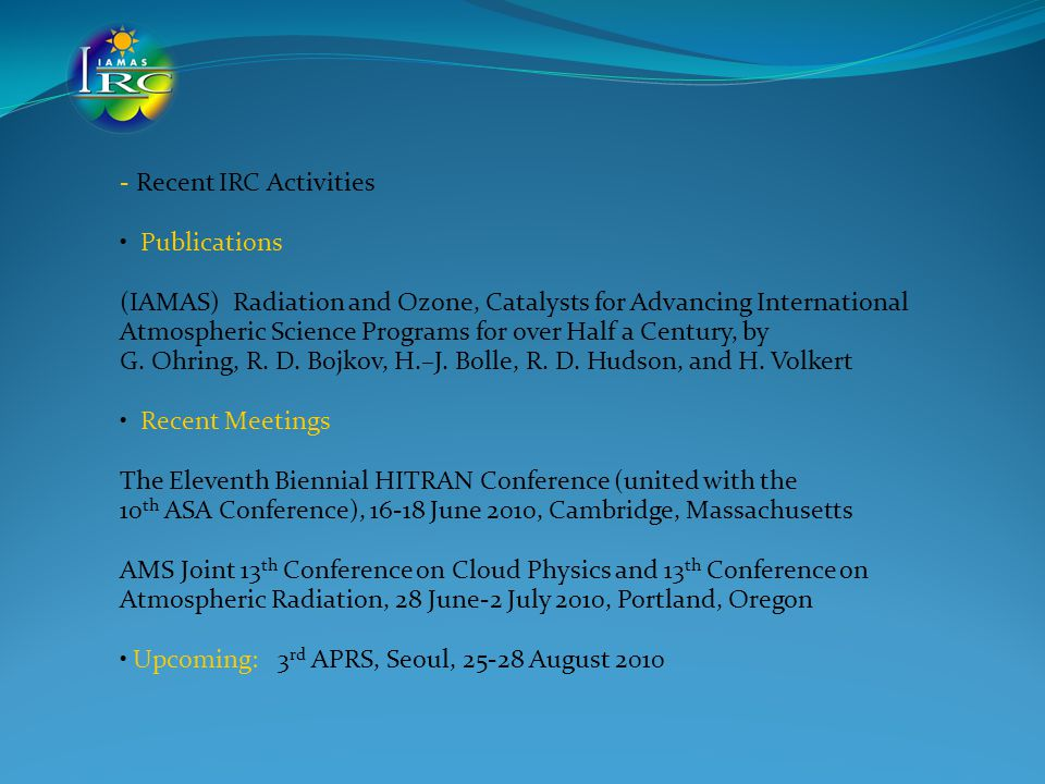 - Recent IRC Activities Publications (IAMAS) Radiation and Ozone, Catalysts for Advancing International Atmospheric Science Programs for over Half a Century, by G.