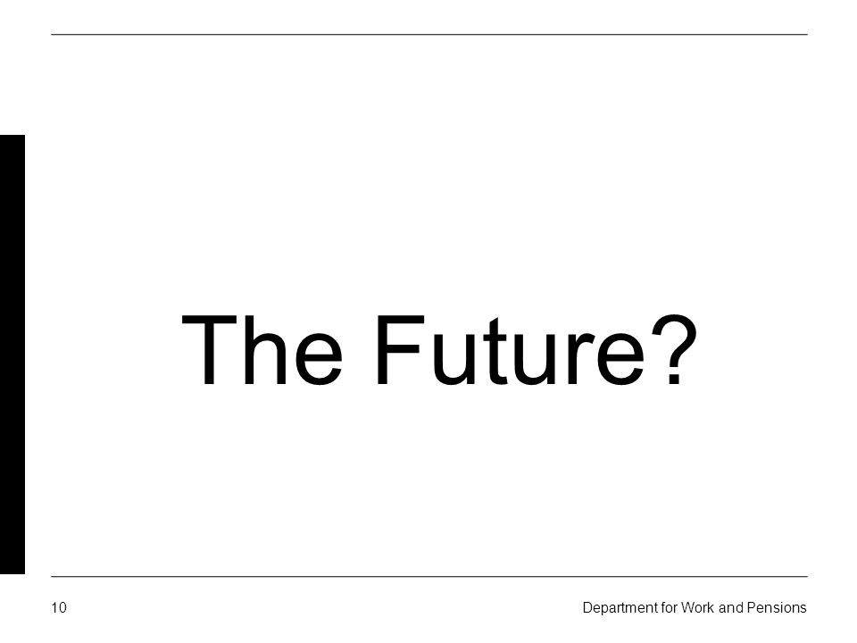 10 Department for Work and Pensions The Future