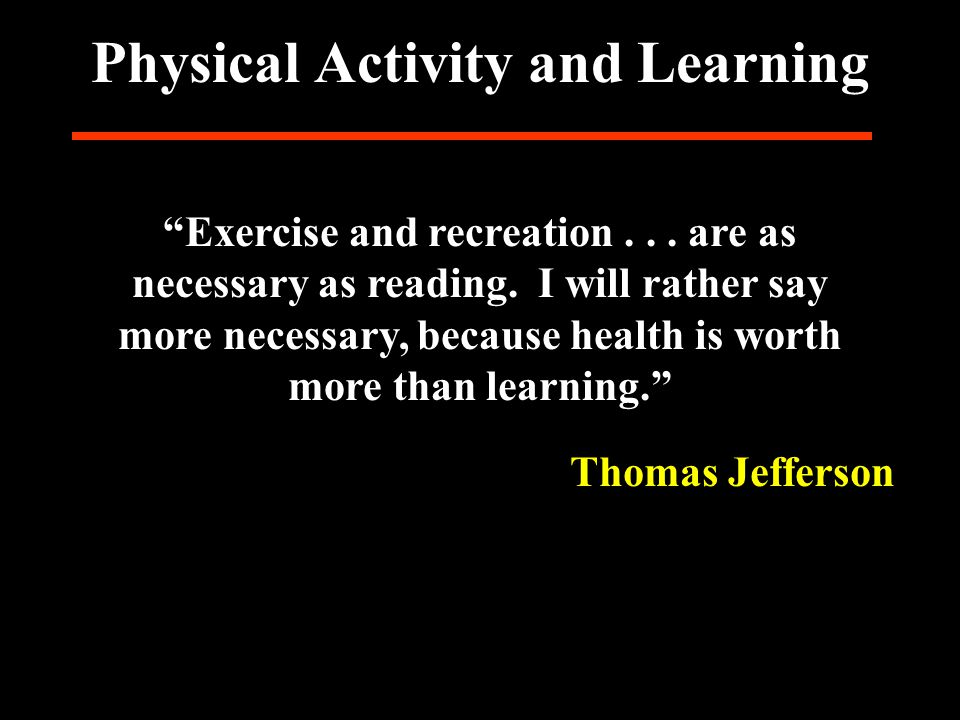 Physical Activity and Learning Thomas Jefferson Exercise and recreation...
