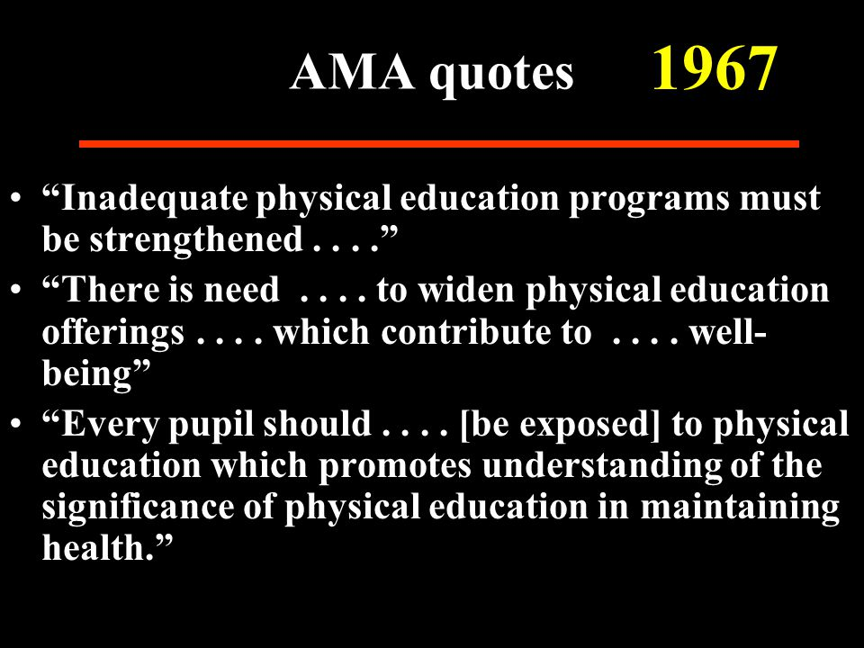 AMA quotes Inadequate physical education programs must be strengthened.... There is need....