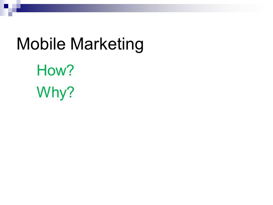 Mobile Marketing How? Why?