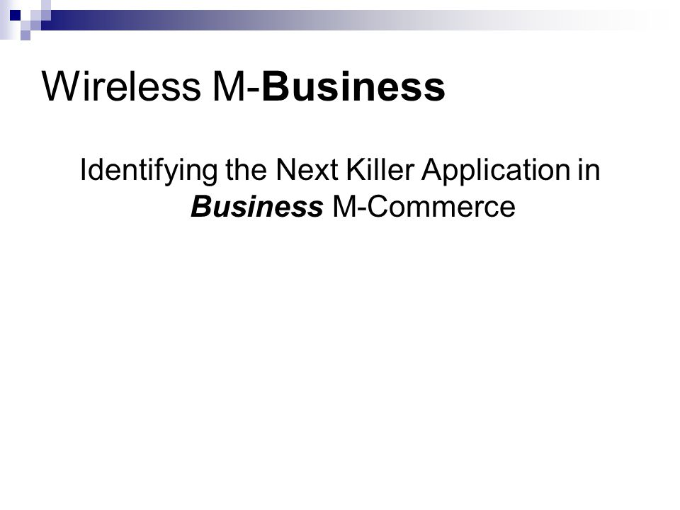 Wireless M-Business Identifying the Next Killer Application in Business M-Commerce