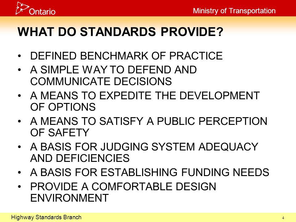 October 29, 2003 Highway Standards Branch Ministry of Transportation 4 WHAT DO STANDARDS PROVIDE.