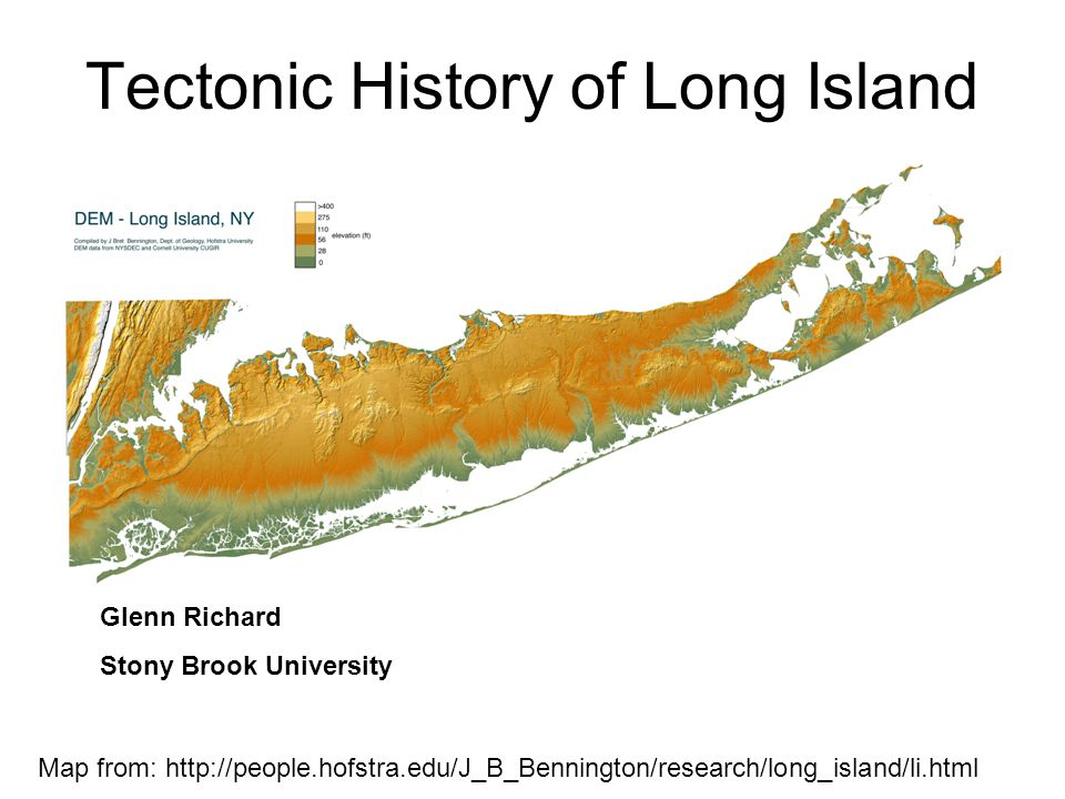 Tectonic History of Long Island Glenn Richard Stony Brook University Map from: http://people.hofstra.edu/J_B_Bennington/research/long_island/li.html