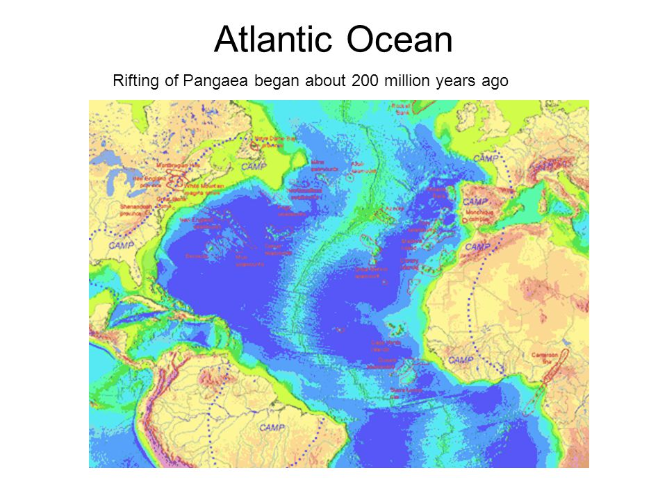 Atlantic Ocean Rifting of Pangaea began about 200 million years ago