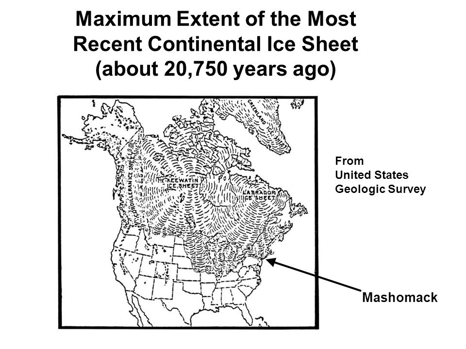 Maximum Extent of the Most Recent Continental Ice Sheet (about 20,750 years ago) From United States Geologic Survey Mashomack