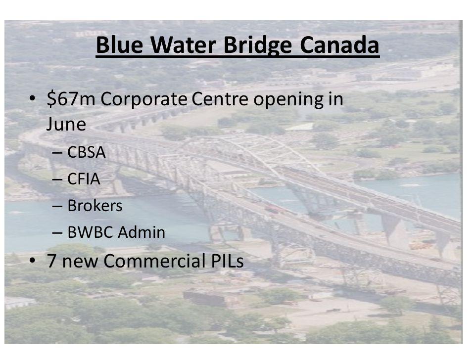 Blue Water Bridge Canada $67m Corporate Centre opening in June – CBSA – CFIA – Brokers – BWBC Admin 7 new Commercial PILs