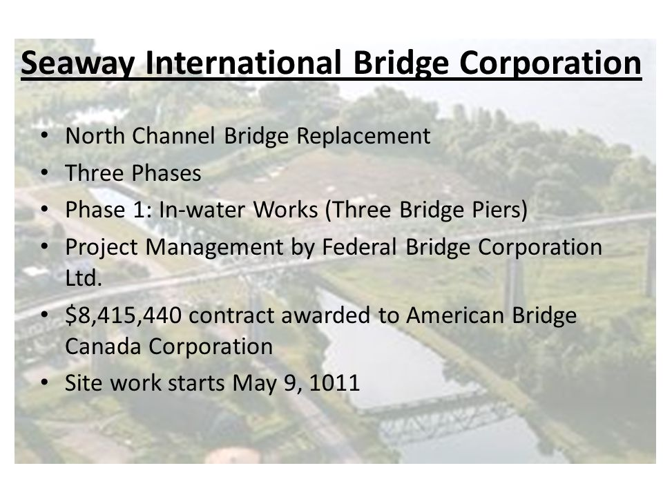 Seaway International Bridge Corporation North Channel Bridge Replacement Three Phases Phase 1: In-water Works (Three Bridge Piers) Project Management by Federal Bridge Corporation Ltd.